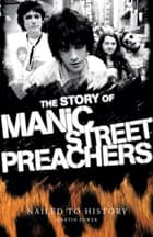 Nailed to History: The Story of Manic Street Preachers ebook by Martin Power