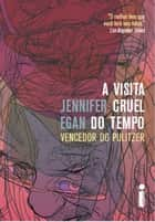 A visita cruel do tempo eBook by Jennifer Egan