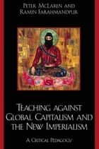 Teaching against Global Capitalism and the New Imperialism - A Critical Pedagogy ebook by Peter McLaren, Ramin Farahmandpur
