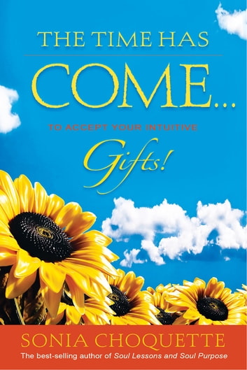 The Time Has Come#to Accept Your Intuitive Gifts! ebook by Sonia Choquette, Ph.D.