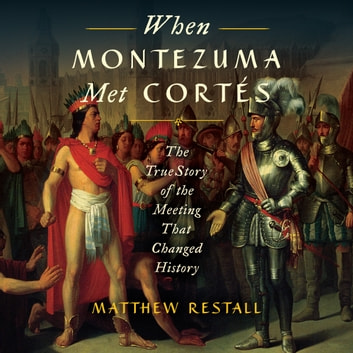 When Montezuma Met Cortes - The True Story of the Meeting that Changed History audiobook by Matthew Restall