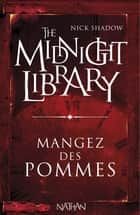 Mangez des pommes - Mini Midnight Library ebook by Nick Shadow, Shaun Hutson, Alice Marchand