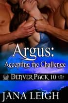 Argus: Accepting the Challenge ebook by Jana Leigh