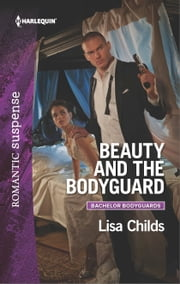 Beauty and the Bodyguard - A Protector Hero Romance ebook by Lisa Childs