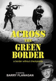 Across the Green Border ebook by Barry Flanagan
