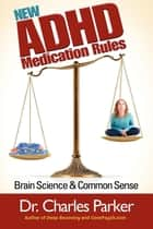 The New ADHD Medication Rules: Paying Attention to the Meds for Paying Attention - Brain Science & Common Sense ebook by Dr. Parker
