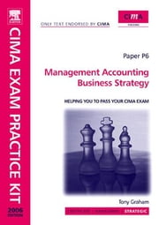 CIMA Exam Practice Kit Management Accounting Business Strategy ebook by Graham, Tony