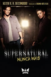 Supernatural - Nunca Mais ebook by Keith R. A. DeCandido