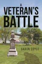 A Veteran's Battle ebook by Shaun Coyle