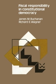 Fiscal responsibility in constitutional democracy ebook by James M. Buchanan,Richard E. Wagner
