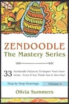 Zendoodle: 33 Zendoodle Patterns to Inspire Your Inner Artist— Even if You Think You're Not One! ebook by Olivia Summers
