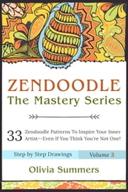 Zendoodle: 33 Zendoodle Patterns to Inspire Your Inner Artist— Even if You Think You're Not One! - Zendoodle Mastery Series, #3 ebook by Olivia Summers