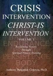 CRISIS INTERVENTION CHRIST-IS INTERVENTION - VOLUME I ebook by Anthony Cosenza