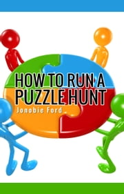 How To Run a Puzzle Hunt ebook by Jonobie Ford