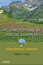 FPGA Prototyping By Verilog Examples ebook by Pong P. Chu