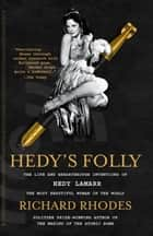Hedy's Folly: The Life and Breakthrough Inventions of Hedy Lamarr, the Most Beautiful Woman in the World - The Life and Breakthrough Inventions of Hedy Lamarr, the Most Beautiful Woman in the World ebook by Richard Rhodes