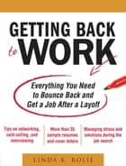 Getting Back to Work: Everything You Need to Bounce Back and Get a Job After a Layoff ebook by Linda Rolie
