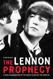The Lennon Prophecy: A New Examination of the Death Clues of the Beatles ebook by Niezgoda, Joseph