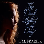 The Dark Light of Day audiobook by T. M. Frazier