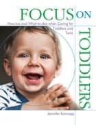 Focus on Toddlers ebook by Jennifer Karnopp