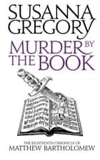 Murder By The Book - The Eighteenth Chronicle of Matthew Bartholomew ebook by Susanna Gregory