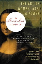 The Mona Lisa Stratagem - The Art of Women, Age, and Power ebook by Harriet Rubin