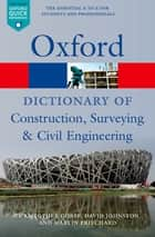 A Dictionary of Construction, Surveying, and Civil Engineering ebook by David Johnston, Martin Pritchard, Christopher Gorse