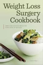 Weight Loss Surgery Cookbook: Simple and Delicious Meals for Every Stage of Recovery ebook by Shasta Press