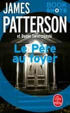 Le Père au foyer - Bookshots ebook by James Patterson, Duane Swierczynski