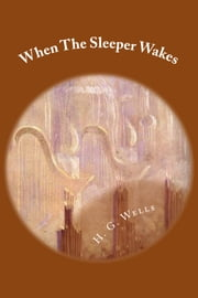 When the Sleeper Wakes ebook by H.G. Wells