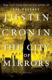 The City of Mirrors - A Novel (Book Three of The Passage Trilogy) ebook by Justin Cronin