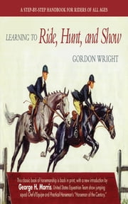 Learning to Ride, Hunt, and Show ebook by Gordon Wright,George H. Morris