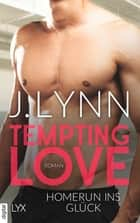 Tempting Love - Homerun ins Glück ebook by J. Lynn, Friederike Ails