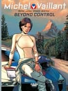 Michel Vaillant - Volume 3 - Beyond Control ebook by Philippe Graton, Bourgne, Benéteau,...