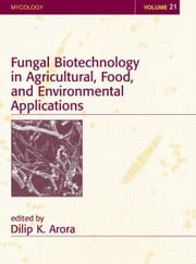 Fungal Biotechnology in Agricultural, Food, and Environmental Applications ebook by Arora, Dilip K.
