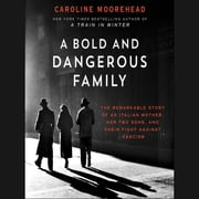 A Bold and Dangerous Family - The Remarkable Story of an Italian Mother, Her Two Sons, and Their Fight Against Fascism audiobook by Caroline Moorehead