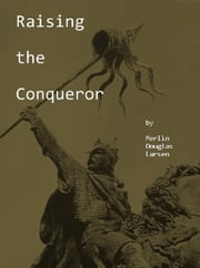 Raising the Conqueror ebook by Merlin Douglas Larsen