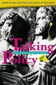 Talking Policy: How social policy is made ebook by Bessant, Judith