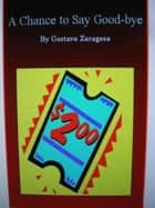 A Chance to Say Good-bye ebook by gustavo zaragosa