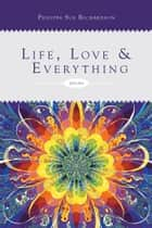 Life, Love & Everything ebook by Philippa Sue Richardson