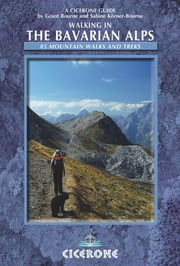 Walking in the Bavarian Alps - 85 Mountain Walks and Treks ebook by Grant Bourne, Sabine Körner-Bourne
