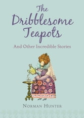 The Dribblesome Teapots and Other Incredible Stories ebook by Norman Hunter
