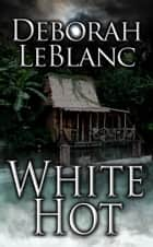 White Hot ebook by Deborah LeBlanc
