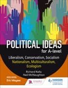 Political ideas for A Level: Liberalism, Conservatism, Socialism, Nationalism, Multiculturalism, Ecologism ebook by Richard Kelly, Neil McNaughton