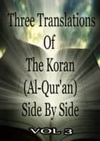 Three Translations Of The Koran Vol 3 ebook by Abdullah Yusuf Ali, Marmaduke Pickthall, Mohammad Habib Shakir