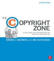 The Copyright Zone - A Legal Guide For Photographers and Artists In The Digital Age ebook by Edward C. Greenberg, Jack Reznicki