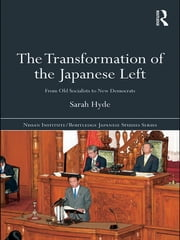 The Transformation of the Japanese Left - From Old Socialists to New Democrats ebook by Sarah Hyde