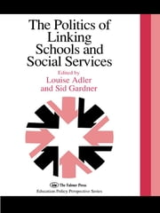 The Politics Of Linking Schools And Social Services - The 1993 Yearbook Of The Politics Of Education Association ebook by Louise Adler,Sid Gardner