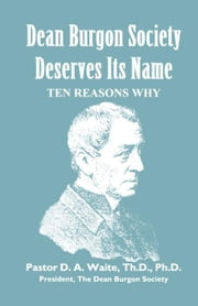Dean Burgon Society Deserves Its Name ebook by Waite, D. A.