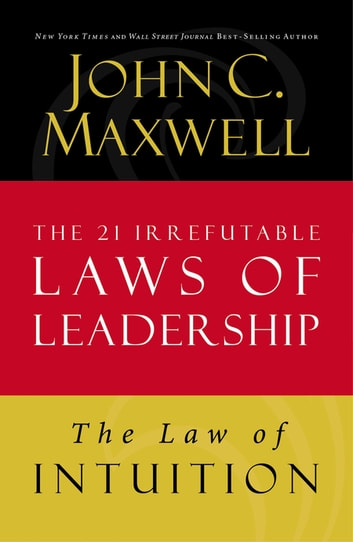 The Law of Intuition - Lesson 8 from The 21 Irrefutable Laws of Leadership ebook by John C. Maxwell